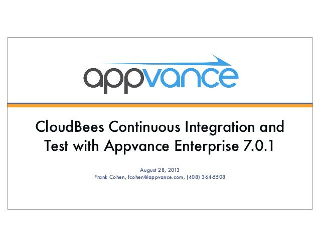 CloudBees Continuous Integration and Test with Appvance Enterprise 7.0.1 August 28, 2013 Frank Cohen, fcohen@appvance.com,...