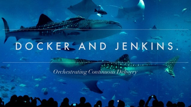 OrchestratingContinuousDelivery D O C K E R   A N D   J E N K I N S .