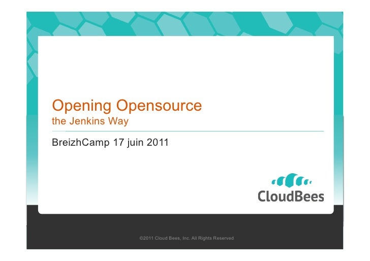 Opening Opensourcethe Jenkins WayBreizhCamp 17 juin 2011                  ©2011 Cloud Bees, Inc. All Rights Reserved