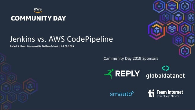 Jenkins vs. AWS CodePipeline Rafael Schleetz Benvenuti & Steffen Gebert | 09.09.2019 Community Day 2019 Sponsors