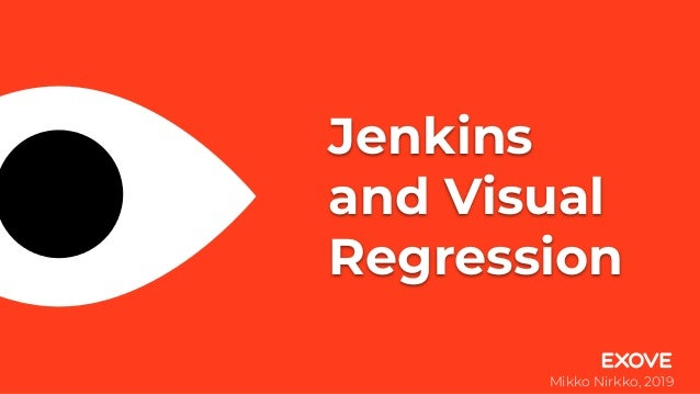 Jenkins and Visual Regression Mikko Nirkko, 2019