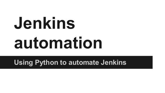 Jenkins automation Using Python to automate Jenkins