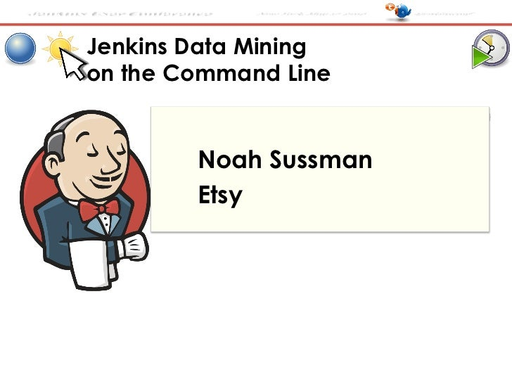 Jenkins User Conference   New York, May 17 2012   #jenkinsconf       Jenkins Data Mining       on the Command Line        ...