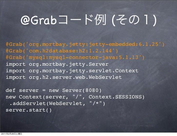 @Grab             (             )   @Grab(org.mortbay.jetty:jetty-embedded:6.1.25)   @Grab(com.h2database:h2:1.2.144)   @G...