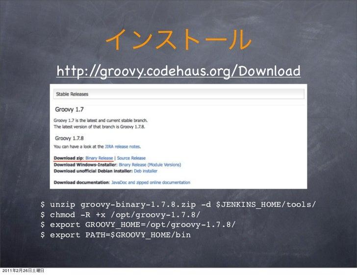 http://groovy.codehaus.org/Download                $   unzip groovy-binary-1.7.8.zip -d $JENKINS_HOME/tools/              ...