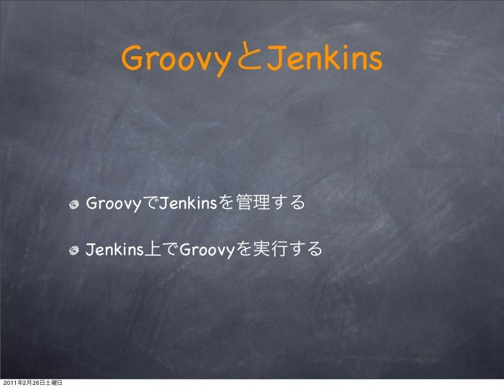 Groovy           Jenkins                Groovy    Jenkins                Jenkins     Groovy2011   2   26