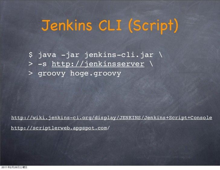 Jenkins CLI (Script)                $ java -jar jenkins-cli.jar                 > -s http://jenkinsserver                 ...