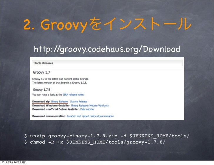 2. Groovy                   http://groovy.codehaus.org/Download                $ unzip groovy-binary-1.7.8.zip -d $JENKINS...
