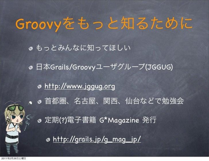 Groovy                 Grails/Groovy                 (JGGUG)                http://www.jggug.org                    (?)   ...