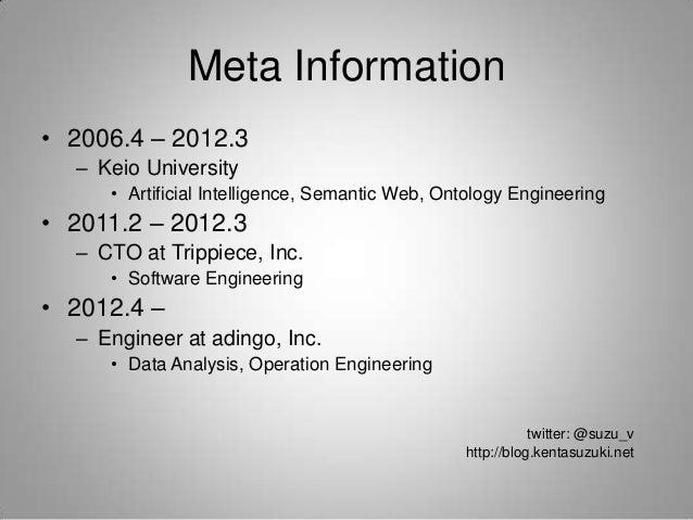 Meta Information• 2006.4 – 2012.3  – Keio University     • Artificial Intelligence, Semantic Web, Ontology Engineering• 20...