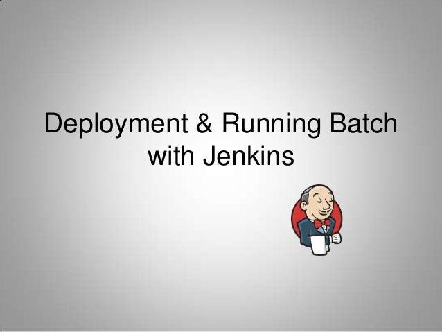 Deployment & Running Batch       with Jenkins