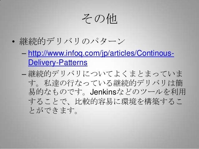 その他• 継続的デリバリのパターン – http://www.infoq.com/jp/articles/Continous-   Delivery-Patterns – 継続的デリバリについてよくまとまっていま   す。私達の行なっている継続...