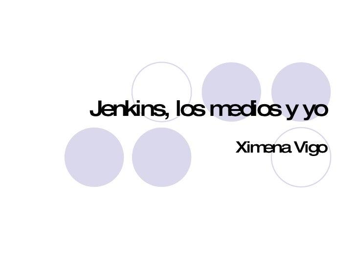 Jenkins, los medios y yo Ximena Vigo