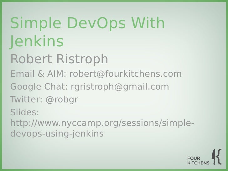 Simple DevOps WithJenkinsRobert RistrophEmail & AIM: robert@fourkitchens.comGoogle Chat: rgristroph@gmail.comTwitter: @rob...