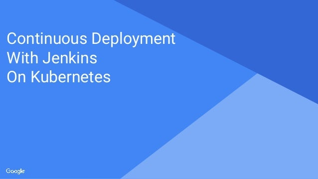 Proprietary + ConfidentialProprietary + Confidential Continuous Deployment With Jenkins On Kubernetes