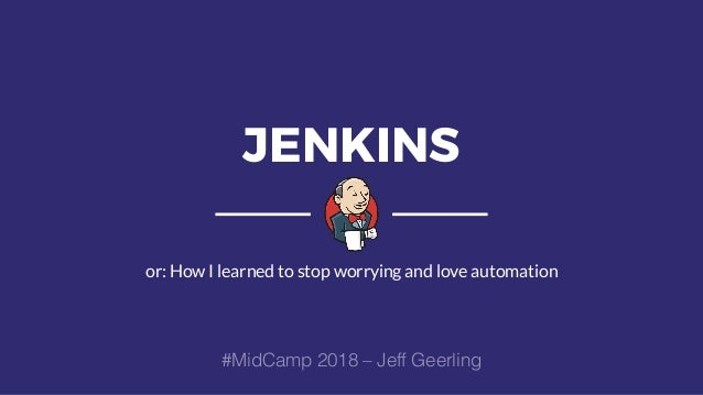 JENKINS or: How I learned to stop worrying and love automation #MidCamp 2018 – Jeff Geerling