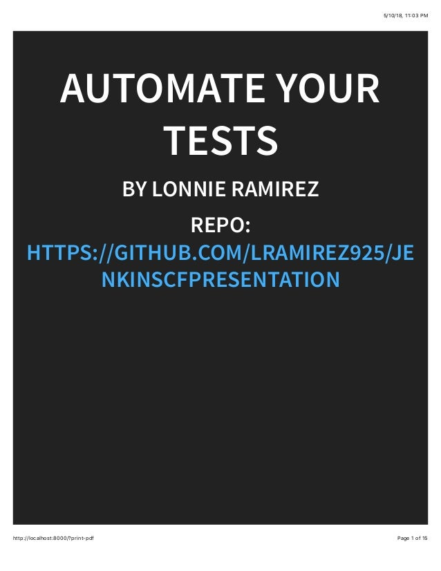 5/10/18, 11(03 PM Page 1 of 15http://localhost:8000/?print-pdf AUTOMATE YOUR TESTS BY LONNIE RAMIREZ REPO: HTTPS://GITHUB....