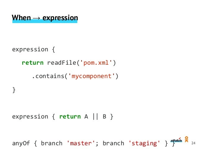 When → expression when { branch 'production' environment name: 'DEPLOY_TO', value: 'production' } 25