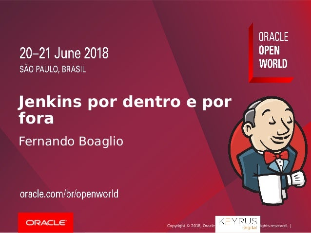 Copyright © 2018, Oracle and/or its afliates. All rights reserved. | Jenkins por dentro e por fora Fernando Boaglio