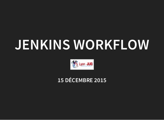 JENKINS WORKFLOW 15 DÉCEMBRE 2015