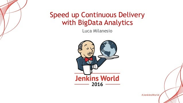#JenkinsWorld Speed up Continuous Delivery with BigData Analytics Luca Milanesio