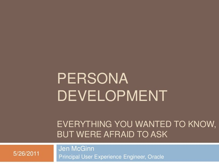 PERSONA            DEVELOPMENT            EVERYTHING YOU WANTED TO KNOW,            BUT WERE AFRAID TO ASK            Jen ...