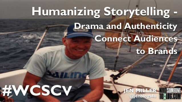#WCSC JEN MILLER @jenblogs4u#WCSCV JEN MILLER @jenblogs4u Humanizing Storytelling - Drama and Authenticity Connect Audienc...