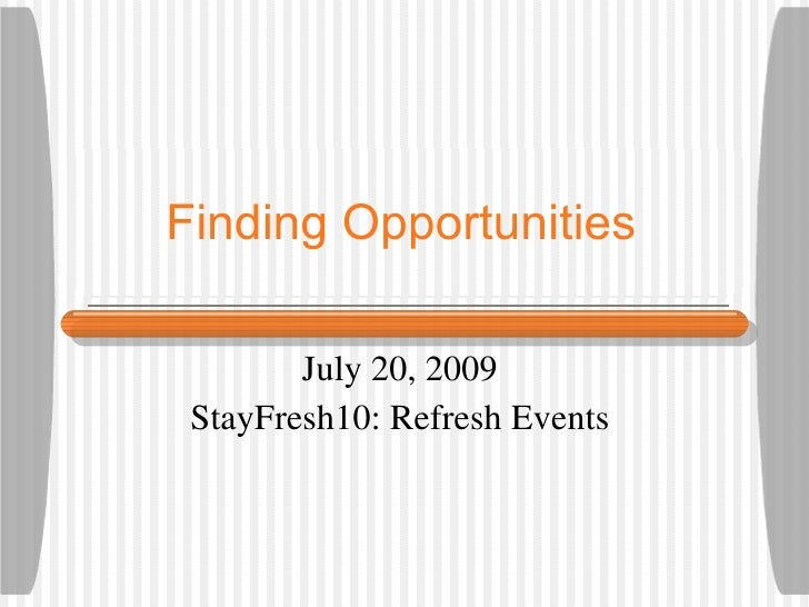 Finding Opportunities July 20, 2009  StayFresh10: Refresh Events