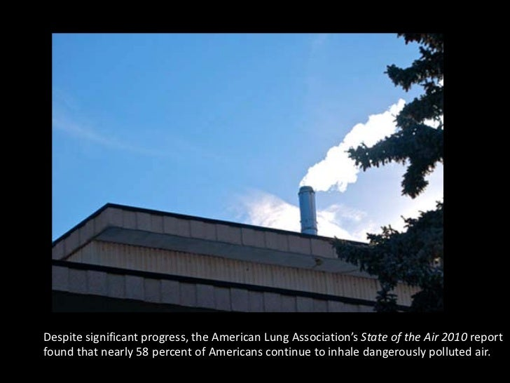Despite significant progress, the American Lung Association's State of the Air 2010 reportfound that nearly 58 percent of ...
