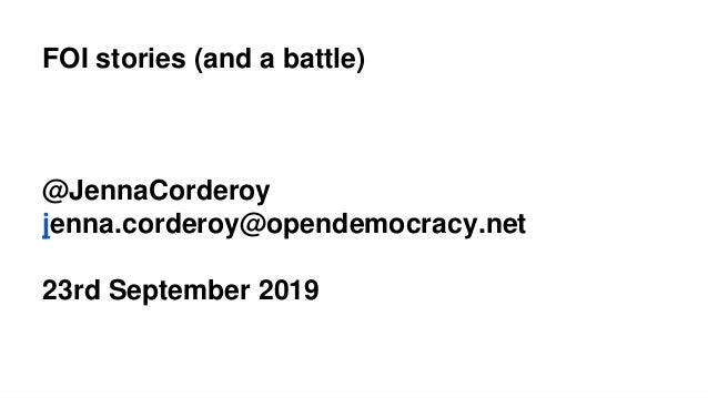 FOI stories (and a battle) @JennaCorderoy jenna.corderoy@opendemocracy.net 23rd September 2019