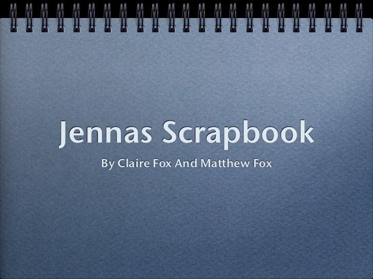 Jennas Scrapbook  By Claire Fox And Matthew Fox