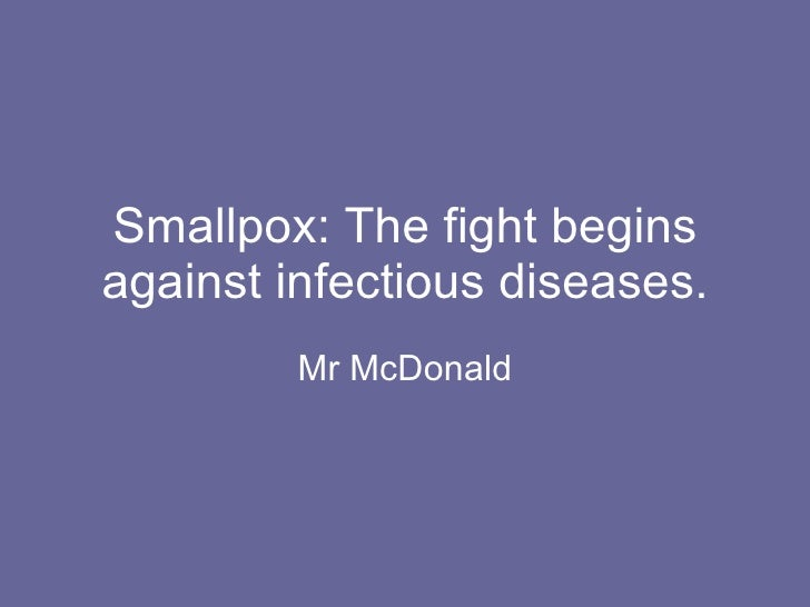 Smallpox: The fight begins against infectious diseases. Mr McDonald