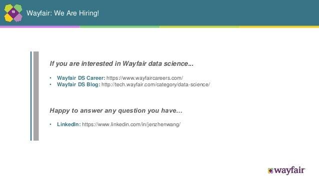 19 Wayfair: We Are Hiring! • Wayfair DS Career: https://www.wayfaircareers.com/ • Wayfair DS Blog: http://tech.wayfair.com...