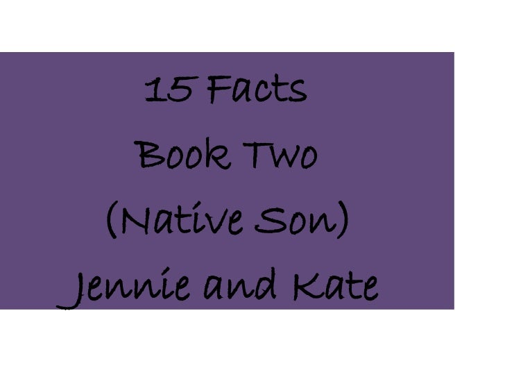 15 Facts    Book Two  (Native Son)Jennie and Kate