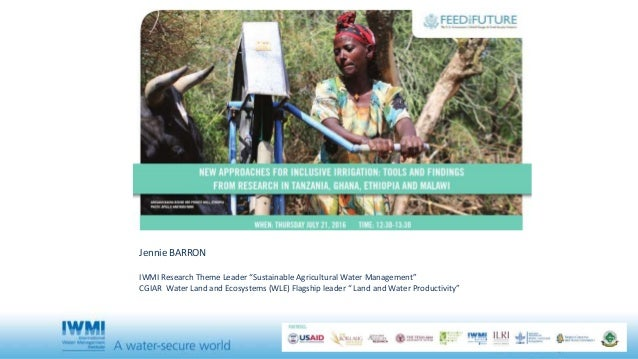 """Jennie BARRON IWMI Research Theme Leader """"Sustainable Agricultural Water Management"""" CGIAR Water Land and Ecosystems (WLE)..."""