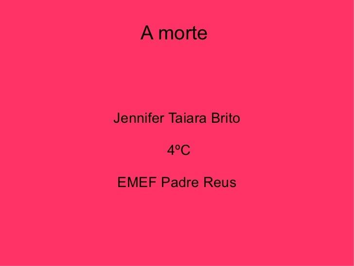 A morte  Jennifer Taiara Brito 4ºC EMEF Padre Reus