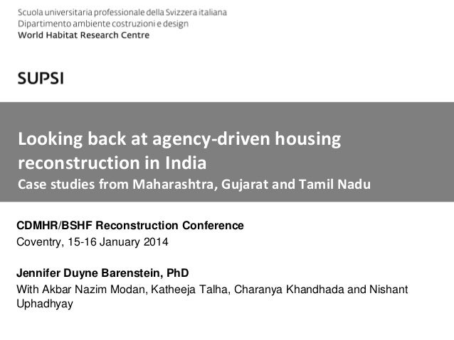 Looking back at agency-driven housing reconstruction in India Case studies from Maharashtra, Gujarat and Tamil Nadu CDMHR/...