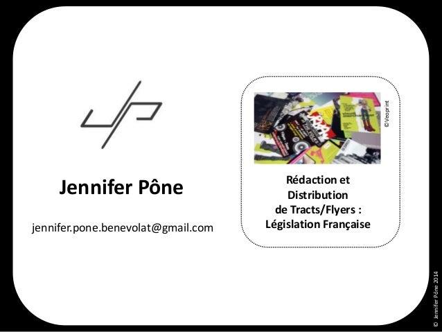 ©JenniferPône2014 Rédaction et Distribution de Tracts/Flyers : Législation Française ©Veoprint Jennifer Pône jennifer.pone...