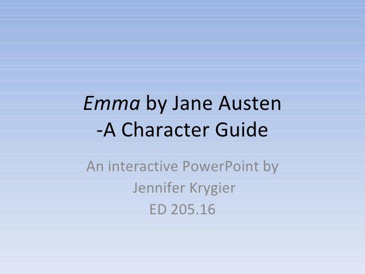 Emma  by Jane Austen -A Character Guide An interactive PowerPoint by Jennifer Krygier ED 205.16