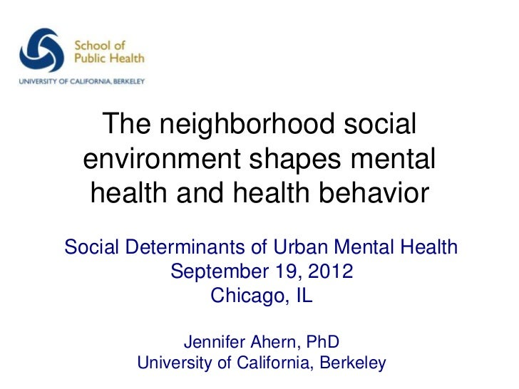 The neighborhood social environment shapes mental health and health behaviorSocial Determinants of Urban Mental Health    ...
