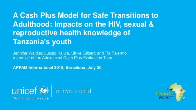 A Cash Plus Model for Safe Transitions to Adulthood: Impacts on the HIV, sexual & reproductive health knowledge of Tanzani...