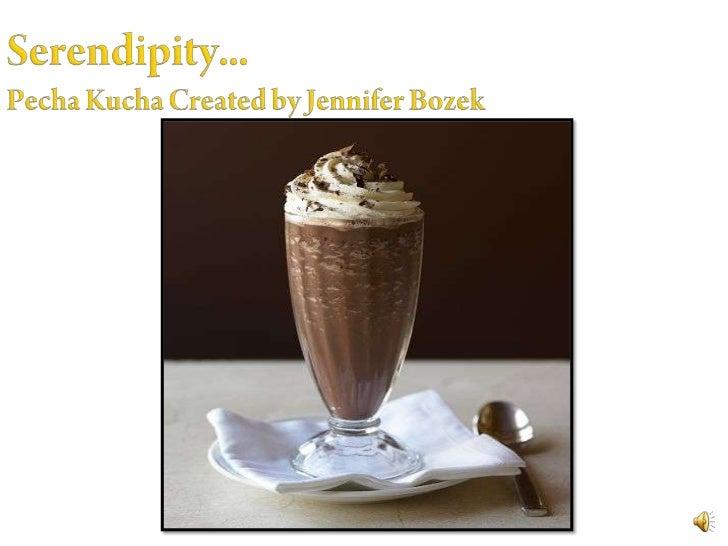 Serendipity...PechaKucha Created by Jennifer Bozek<br />