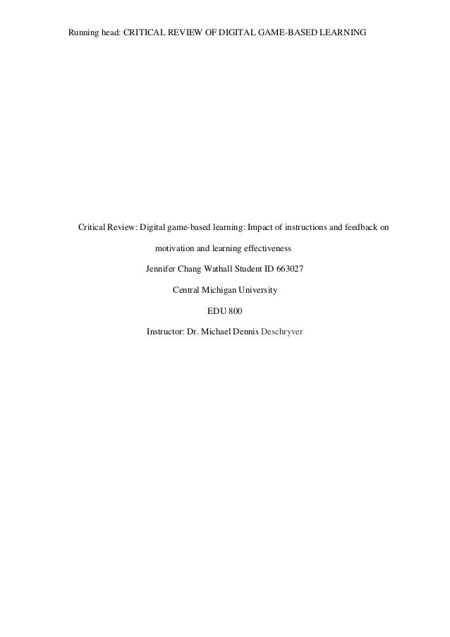 Running head: CRITICAL REVIEW OF DIGITAL GAME-BASED LEARNING Critical Review: Digital game-based learning: Impact of instr...
