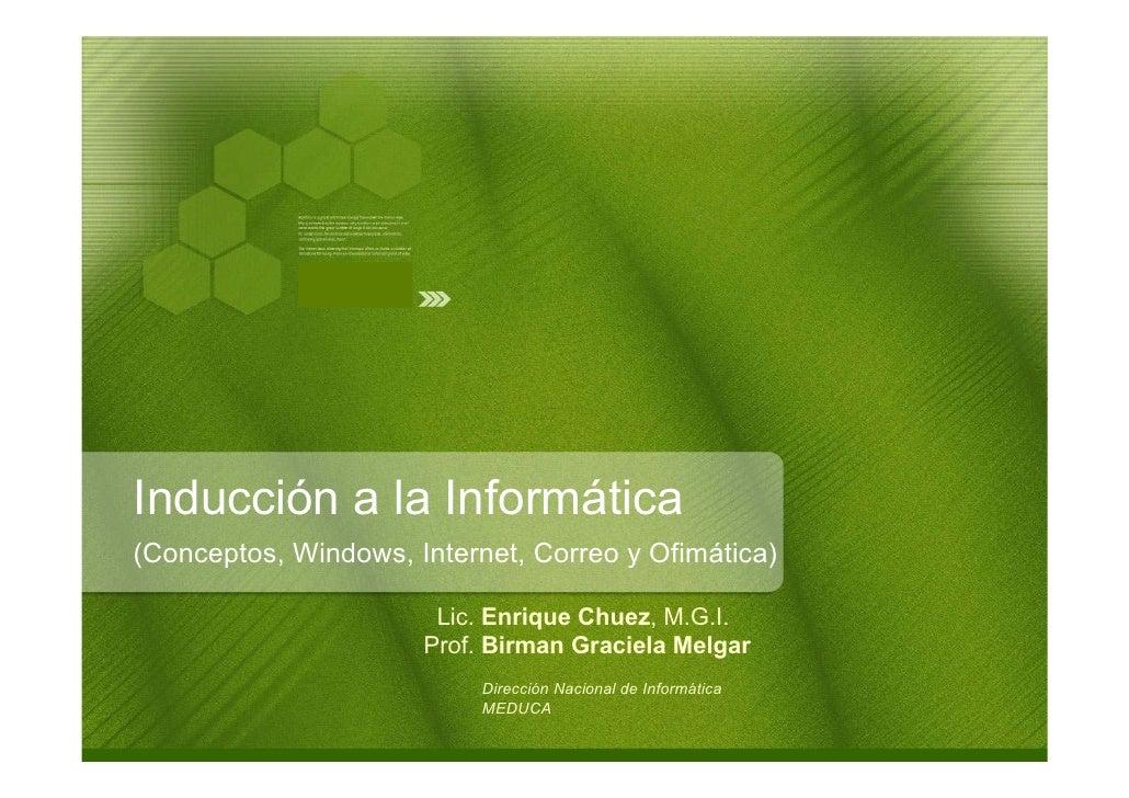 Inducción a la Informática (Conceptos, Windows, Internet, Correo y Ofimática)                         Lic. Enrique Chuez, ...