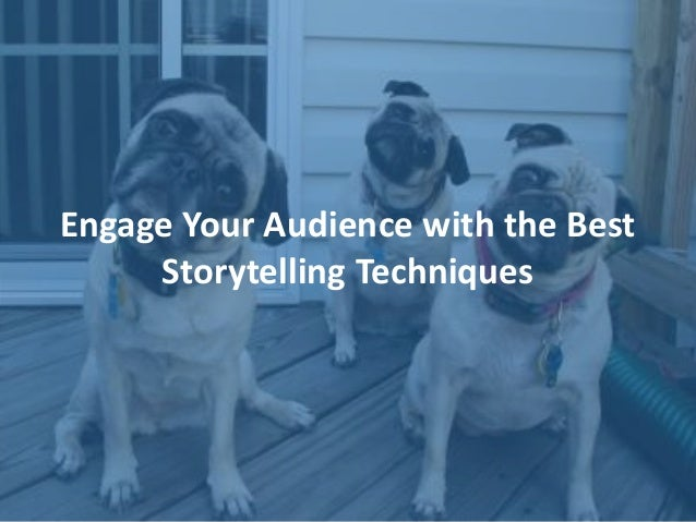 Engage Your Audience with the Best Storytelling Techniques