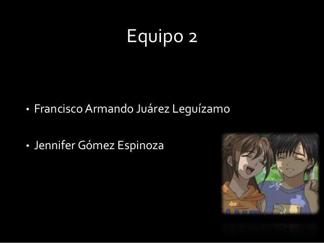 Equipo 2  •  Francisco Armando Juárez Leguízamo  •  Jennifer Gómez Espinoza