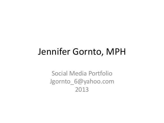 Jennifer Gornto, MPH Social Media Portfolio Jgornto_6@yahoo.com 2013