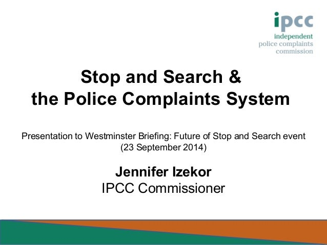 Stop and Search &  the Police Complaints System  Presentation to Westminster Briefing: Future of Stop and Search event  (2...
