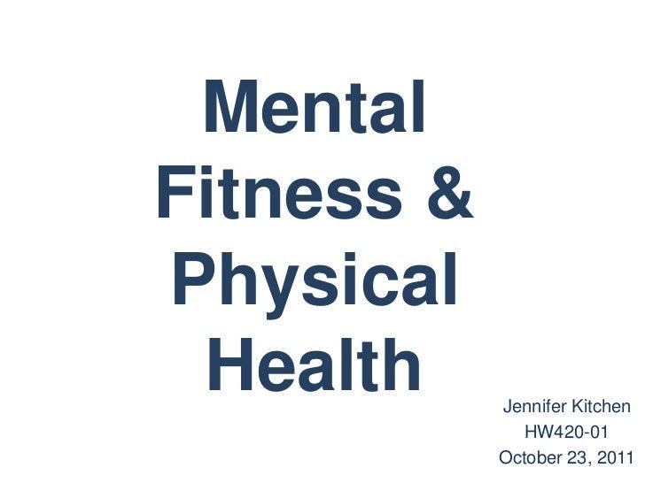 MentalFitness &Physical Health     Jennifer Kitchen               HW420-01            October 23, 2011