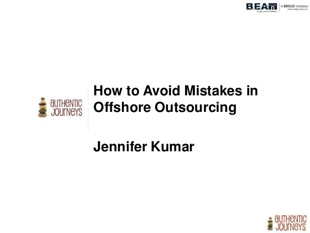 How to Avoid Mistakes in Offshore Outsourcing Jennifer Kumar March 18, 2016